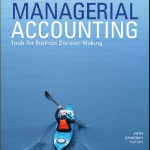 Solution Manual: Managerial Accounting: Tools for Business Decision-Making 5th Canadian Edition Weygandt