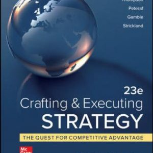 Solution Manual: Crafting & Executing Strategy: The Quest for Competitive Advantage: Concepts and Cases 23rd Edition Thompson