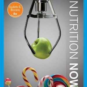 Test Bank: Nutrition Now, Enhanced Edition 8th Edition Brown