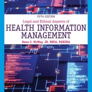 Test Bank: Legal and Ethical Aspects of Health Information Management 5th Edition McWay